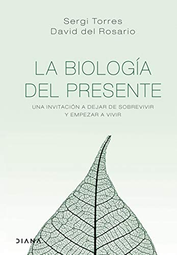 La biología del presente: Una invitación para dejar de sobrevivir y empezar a vivir (Autoconocimiento)