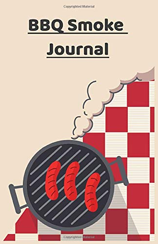 BBQ Smoke Journal: The Perfect Barbecue Smoking Book To Memorize All of Your Best Recipes Like A Master Smoker! Great Dad Gift!