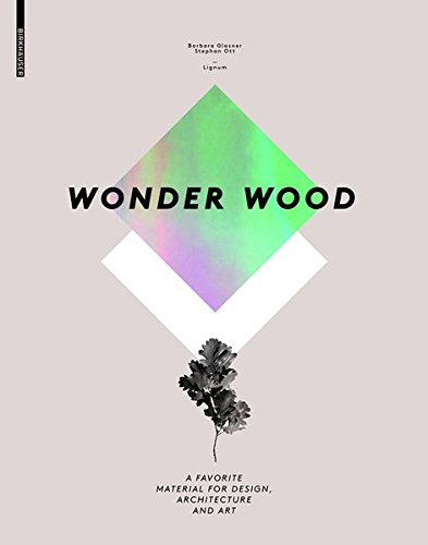 Wonder Wood: A Favorite Material for Design, Architecture and Art
