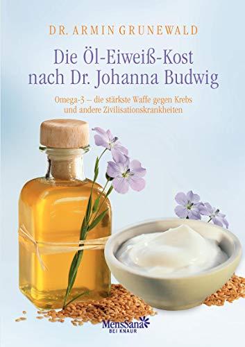 Die Öl-Eiweiß-Kost nach Dr. Johanna Budwig: Omega-3 - die stärkste Waffe gegen Krebs und andere Zivilisationskrankheiten