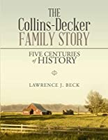 The Collins-Decker Family Story: Five Centuries of History