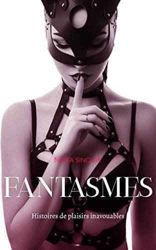 FANTASMES: Histoires de plaisirs inavouables (Histoires coquines) (French Edition)