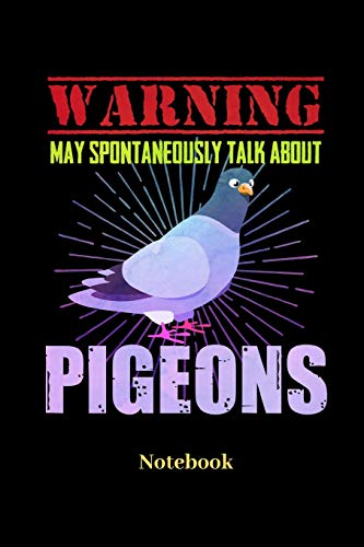 Warning May Spontaneously Talk About Pigeons Notebook: Lined journal for bird and pigeon fans - paperback, diary gift for men, women and children