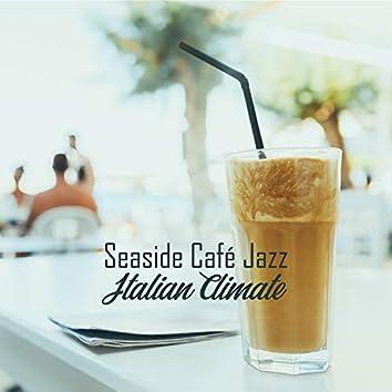 Seaside Café Jazz: Italian Climate - Fresh Bossa Nova, Summer Lounge Bar, Positive Feelings, Instrumental Top Music
