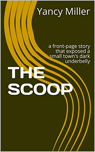 THE SCOOP: a front-page story that exposed a small town\'s dark underbelly (English Edition)