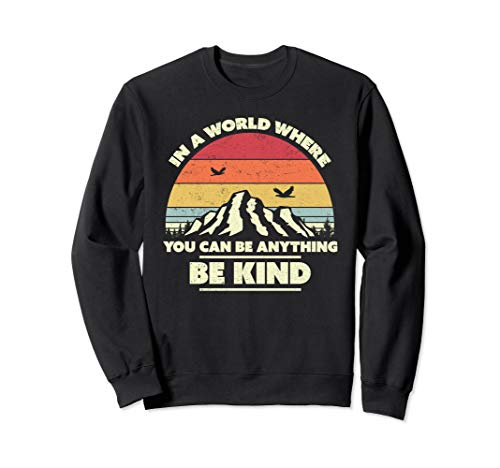 Be Kind, Retro In A World Where You Can Be Anything Be Kind Sweatshirt