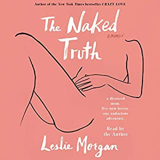 The Naked Truth     A Memoir              By:                                                                                                                                 Leslie Morgan                               Narrated by:                                                                                                                                 Leslie Morgan                      Length: 8 hrs and 59 mins     Not rated yet     Overall 0.0