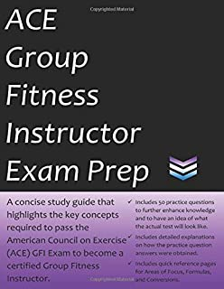 ACE Group Fitness Instructor Exam Prep: 2019 Edition Study Guide that highlights key concepts required to pass the American Council on Exercise GFI exam to become a certified Group Fitness Instructor