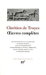 OEuvres complètes - Oeuvres complètes de Chrétien de Troyes