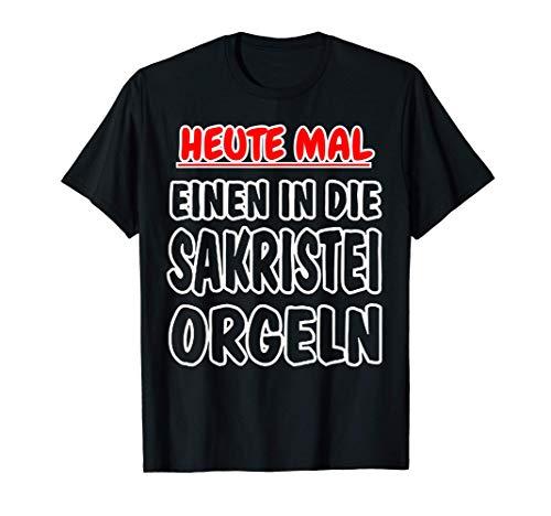 Heute mal einen in die Sakristei Orgeln T-Shirt