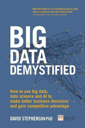 Download Big Data Demystified: How to use big data, data science and AI to make better business decisions and gain competitive advantage 129221810X