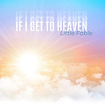 If I Get to Heaven