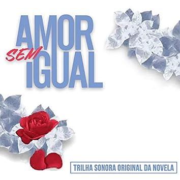 Amor Sem Igual (Trilha Sonora Original)
