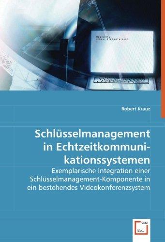 Schlüsselmanagement in Echtzeitkommunikationssystemen: Exemplarische Integration einer Schlüsselmanagement-Komponente in ein bestehendes Videokonferenzsystem