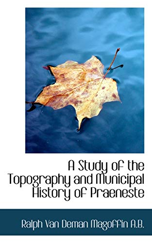 A Study of the Topography and Municipal History of Praeneste