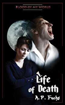 Life of Death (Blood of my World Novella Three): A Paranormal Romance by [A.P. Fuchs]