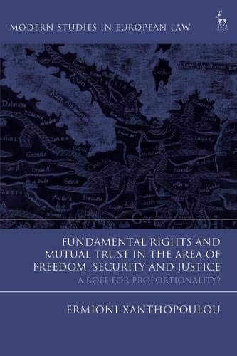 Fundamental Rights and Mutual Trust in the Area of Freedom, Security and Justice: A Role for Proportionality? (Modern Studies in European Law)