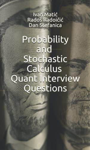 Probability and Stochastic Calculus Quant Interview Questions (Pocket Book...