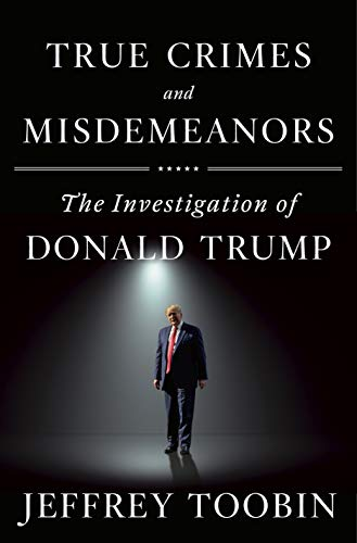 Compare Textbook Prices for True Crimes and Misdemeanors: The Investigation of Donald Trump  ISBN 9780385536738 by Toobin, Jeffrey