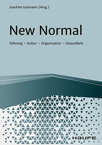 New Normal: Führung - Kultur - Organisation - Gesundheit (Haufe Fachbuch)