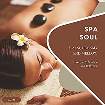 Spa Soul - Calm, Dreamy And Mellow Music For Relaxation And Reflextion, Vol. 26