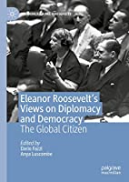 Eleanor Roosevelt's Views on Diplomacy and Democracy: The Global Citizen (The World of the Roosevelts)