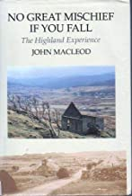 No Great Mischief If You Fall: A Highland Experience