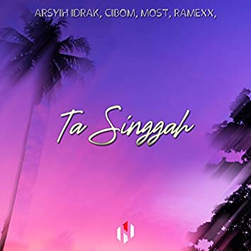Ta Singgah (feat. Arsyih Idrak, Ramexx, Mosthekiddo & Cibom)