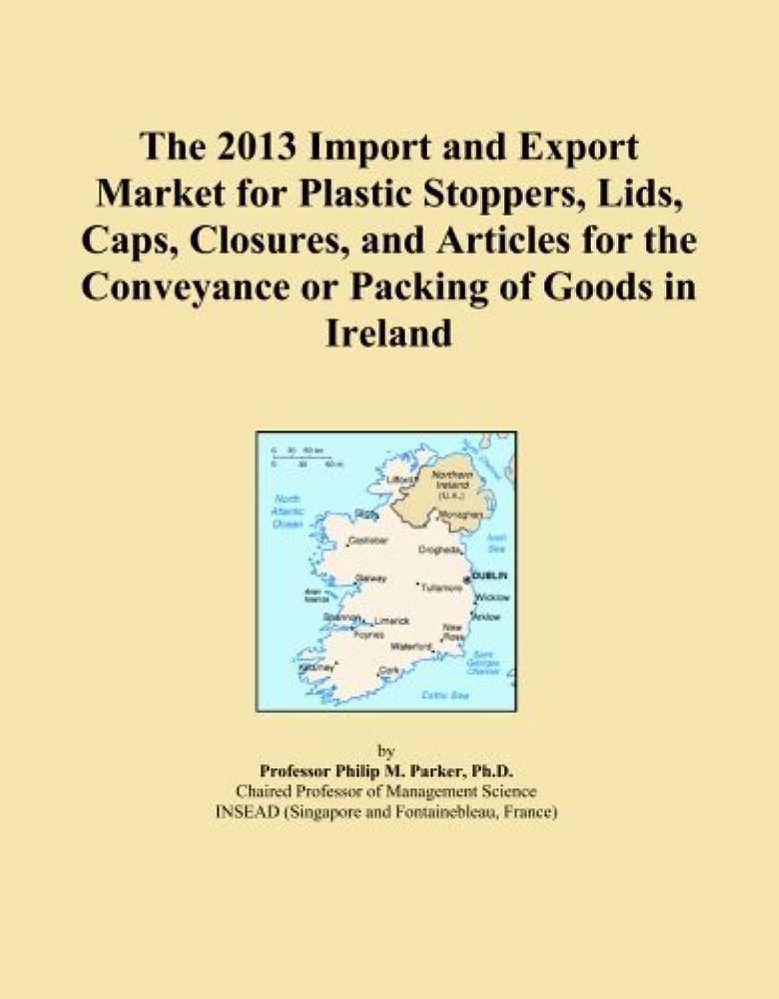 集団九月ソーセージThe 2013 Import and Export Market for Plastic Stoppers, Lids, Caps, Closures, and Articles for the Conveyance or Packing of Goods in Ireland
