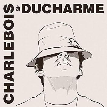 Charlebois à Ducharme
