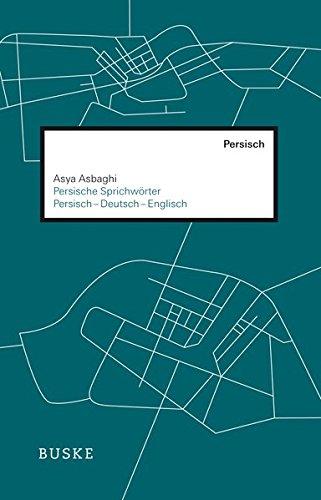 Persische Sprichwörter und Redewendungen: Persisch-Deutsch-Englisch