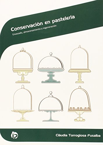 Conservación en pastelería: Envasado, almacenamiento y regeneración (Hostelería y turismo)