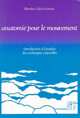Anatomie pour le mouvement : Introduction à l'analyse des techniques corporelles