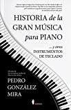 Historia de la gran música para piano: ... y otros instrumentos de teclado (Sinatra)