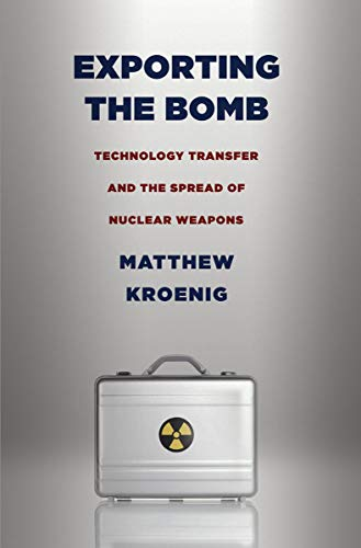 Exporting the Bomb: Technology Transfer and the Spread of Nuclear Weapons (Cornell Studies in Security Affairs)