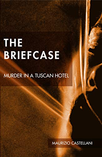 The Briefcase: Murder in a tuscan hotel (The investigations of Marco Vincenti Book 1)