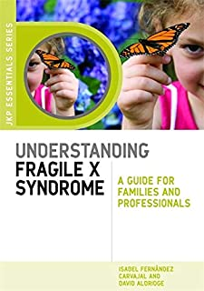 Understanding Fragile X Syndrome: A Guide for Families and Professionals (JKP Essentials)