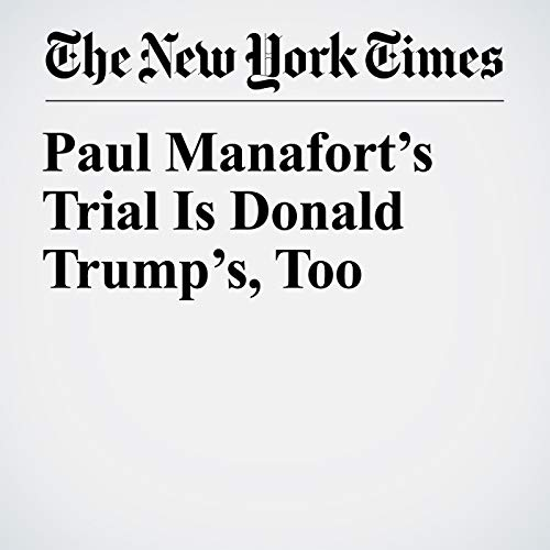 Paul Manafort's Trial Is Donald Trump's, Too copertina