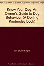 Know Your Dog: An Owner's Guide to Dog Behaviour (A Dorling Kindersley Book)