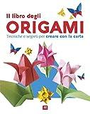 Il libro degli origami. Tecniche e segreti per creare con la carta. Ediz. a colori