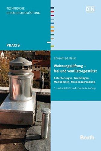 Wohnungslüftung - frei und ventilatorgestützt: Anforderungen, Grundlagen, Maßnahmen, Normenanwendung