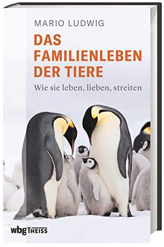 Das Familienleben der Tiere Wie sie leben, lieben, streiten. Erstaunliche Tiergeschichten, Neues aus der Forschung, wissenschaftliche Fakten aus Biologie & Zoologie. Spannend & unterhaltsam!
