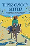 Things Can Only Get Feta: Two journalists and their crazy dog living through the Greek crisis [Lingua Inglese]