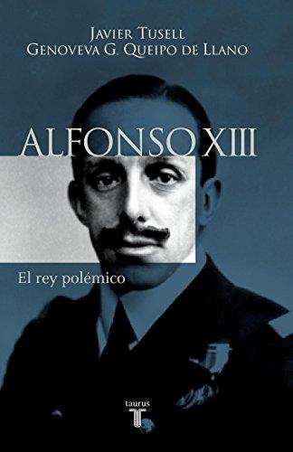 Alfonso XIII. El rey polémico