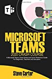 Microsoft Teams 2020 Crash Course: A Microsoft Teams Cheat Sheet and Quick Reference Guide for Beginners, Teachers and Educators