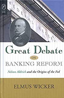 Great Debate on Banking Reform: Nelson Aldrich and the Origins of the Fe