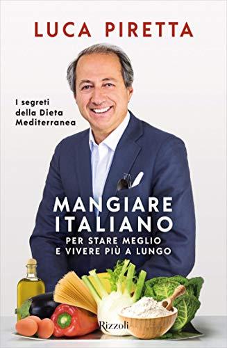 Mangiare italiano: Per stare meglio e vivere più a lungo