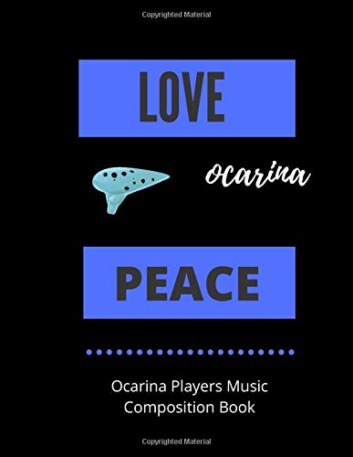 LOVE ocarina PEACE | Ocarina Music Players Composition Book: 8.5 x 11 | 58 Lined Pages For Notes + 58 Staff Paper Pages For Music Composing | Gift For ... Songwriters, Students And Musicians Alike