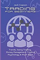 Trading for Beginners: Trends, Swing Trading, Money Management, Trading Psychology & Much More