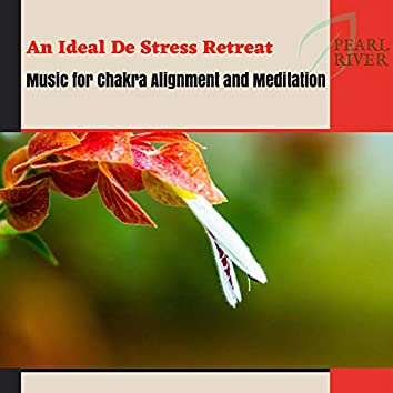An Ideal De Stress Retreat - Music For Chakra Alignment And Meditation